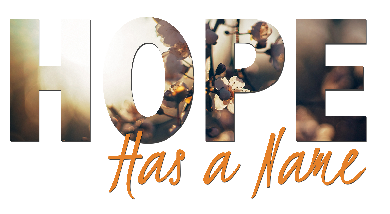 Hope Has A Name … First It Is Jesus And Then It Is Us!