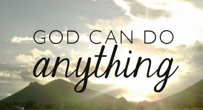 Just A Gentle Reminder … Always Remember That God Can Do Anything